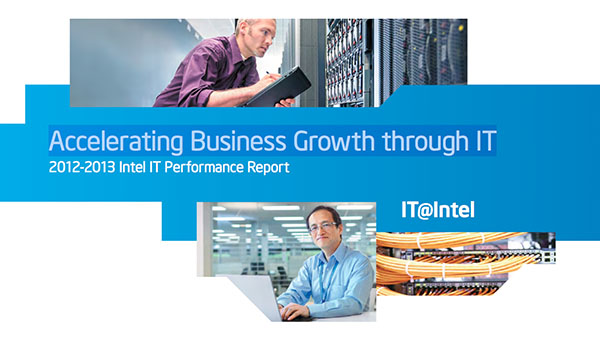 2012-2013 Intel IT Performance Report: Accelerating Business Growth Through IT
