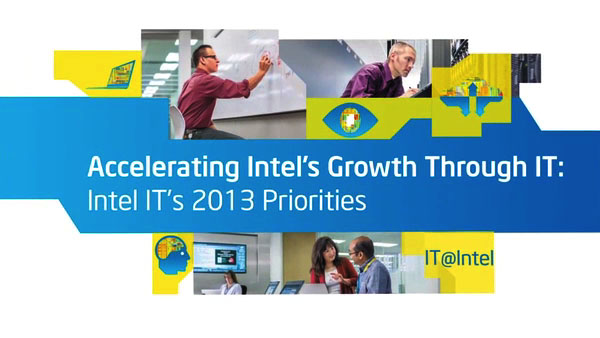 Accelerating Intel's Growth through IT:  Intel IT's 2013 Priorities